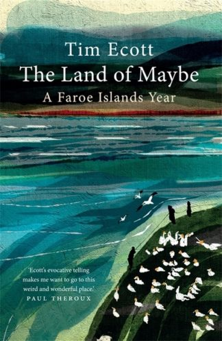 The Land of Maybe: A Faroe Islands Year by Tim Ecott