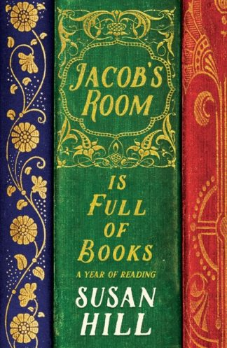 Jacob's Room is Full of Books: A Year of Reading by Susan Hill