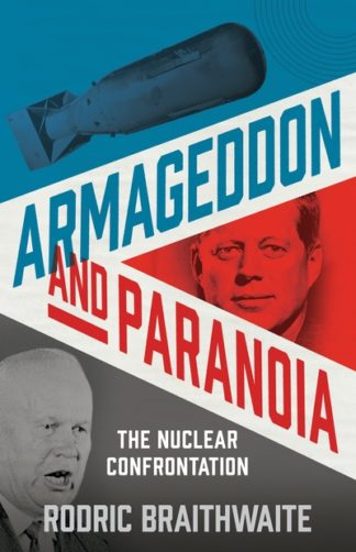 Armageddon and Paranoia: The Nuclear Confrontation by Sir Rodric Braithwaite