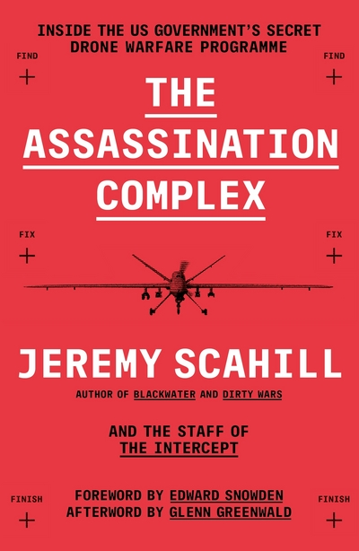 The Assassination Complex: Inside the US Government's Secret Drone Warfare Progr by Jeremy Scahill