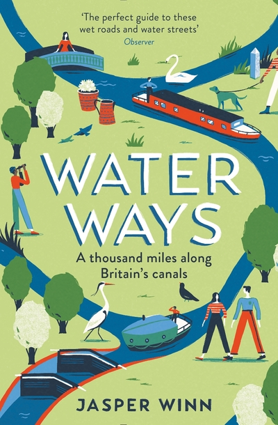 Water Ways: A thousand miles along Britain's canals by Jasper Winn