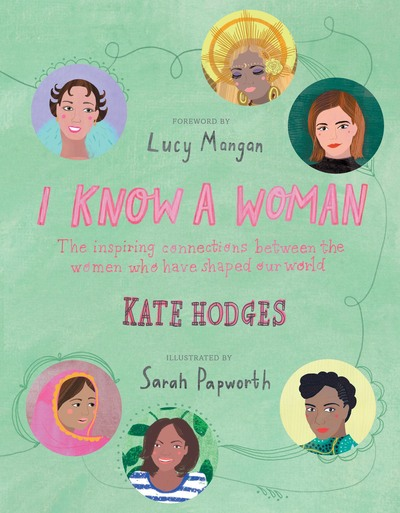 I Know a Woman: The inspiring connections between the women who have shaped our  by Kate Hodges