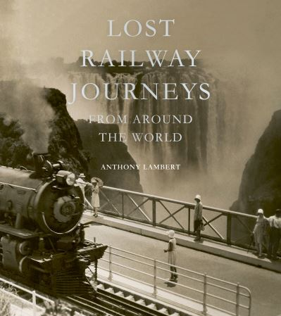 Lost Railway Journeys: Passenger Journeys that Time Has Erased by Anthony Lambert