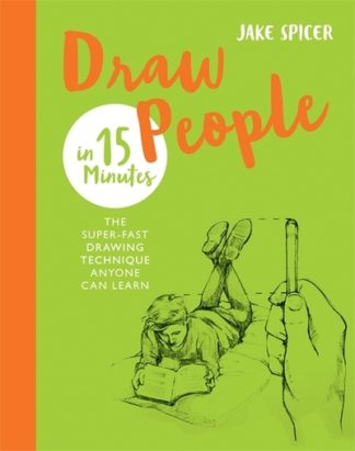 Draw People in 15 Minutes: Amaze your friends with your drawing skills by Jake Spicer