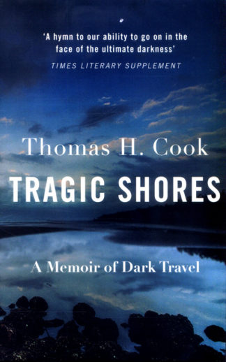 Tragic Shores: A Memoir of Dark Travel by Thomas Cook