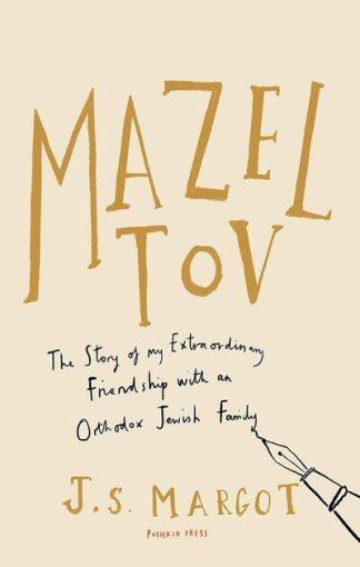Mazel Tov: The Story of My Extraordinary Friendship with an Orthodox Jewish Fami by der Straeten, M van