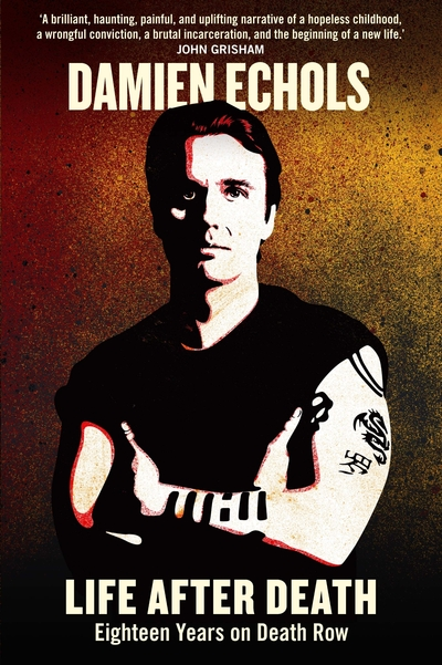 Life After Death: Eighteen Years on Death Row by Damien Echols