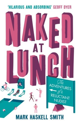 Naked at Lunch: The Adventures of a Reluctant Nudist by Mark Haskell Smith