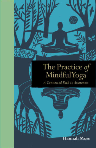 The Practice of Mindful Yoga: A Connected Path to Awareness by Hannah Moss