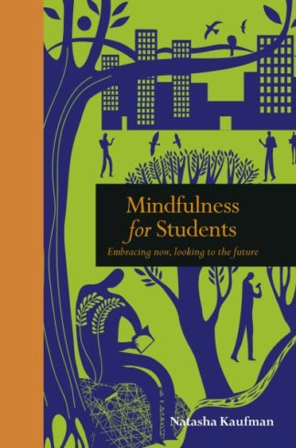 Mindfulness for Students: Embracing Now, Looking to the Future by Natasha Kaufman