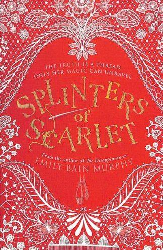 Splinters of Scarlet by Emily Bain Murphy