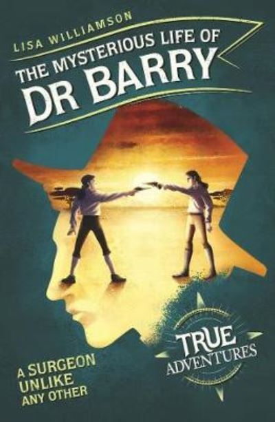 The Mysterious Life of Dr Barry: A Surgeon Unlike Any Other by Lisa Williamson