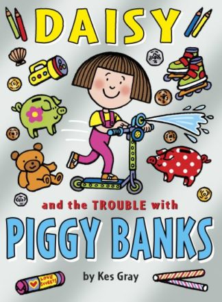 Daisy and the Trouble with Piggybanks by Kes Gray