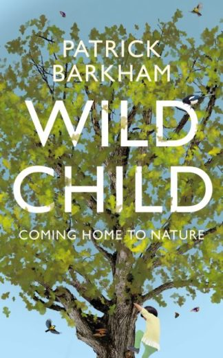 Wild Child: Coming Home to Nature by Patrick Barkham