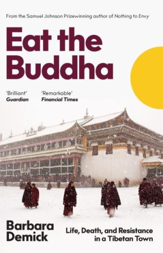 Eat the Buddha: Life, Death, and Resistance in a Tibetan Town by Barbara Demick