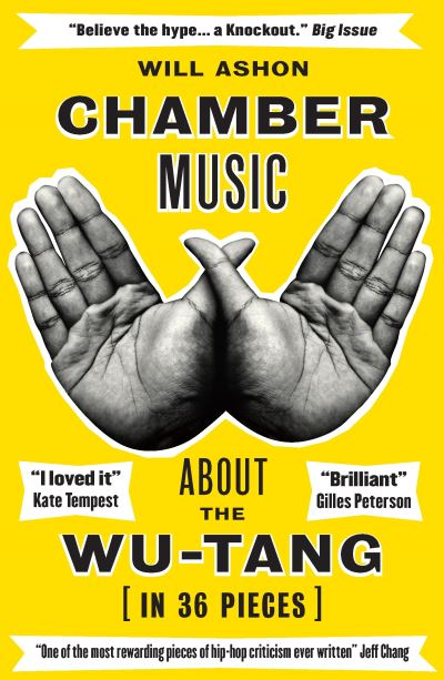 Chamber Music: About the Wu-Tang (in 36 Pieces) by Will Ashon
