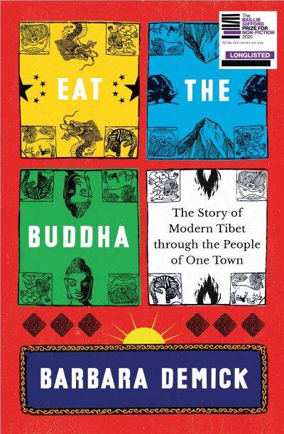 Eat the Buddha: The Story of Modern Tibet Through the People of One Town by Barbara Demick