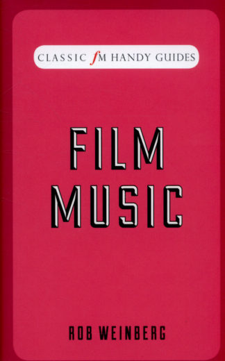 Classic FM Handy Guides - Film Music by Robert Weinberg