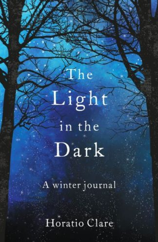 The Light in the Dark: A Winter Journal by Horatio Clare