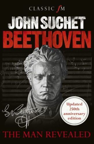 Beethoven: The Man Revealed by John Suchet