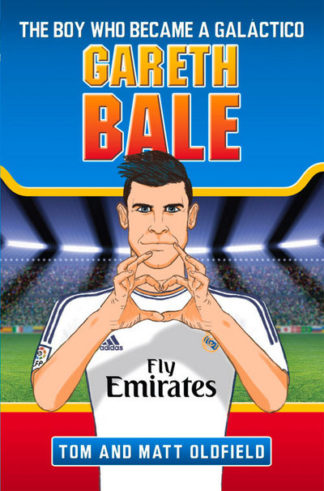 Gareth Bale: The Boy Who Became a Galactico by Tom Oldfield