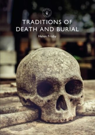 Traditions of Death and Burial by Helen Frisby
