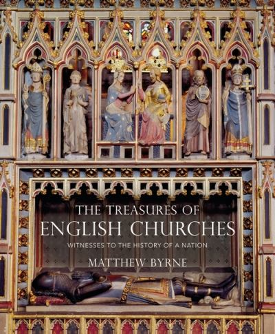 The Treasures of English Churches: Witnesses to the History of a Nation by Dr Matthew Byrne
