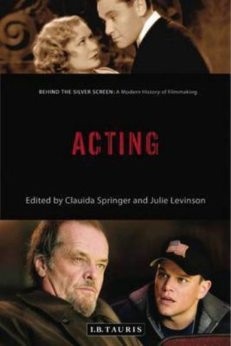 Acting: A Modern History of Filmmaking by Claudia Springer