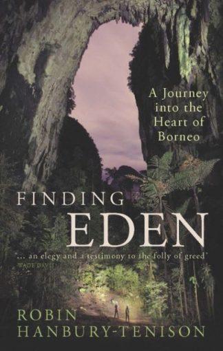 Finding Eden Journey Into Heart Borneo by Robin Hanbury-Tenison