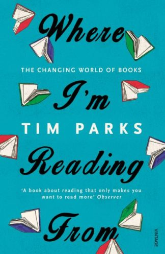 Where I'm Reading from: The Changing World of Books by Tim Parks