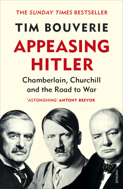 Appeasing Hitler: Chamberlain, Churchill and the Road to War by Tim Bouverie