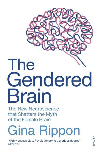 The Gendered Brain: The new neuroscience that shatters the myth of the female br by Gina Rippon