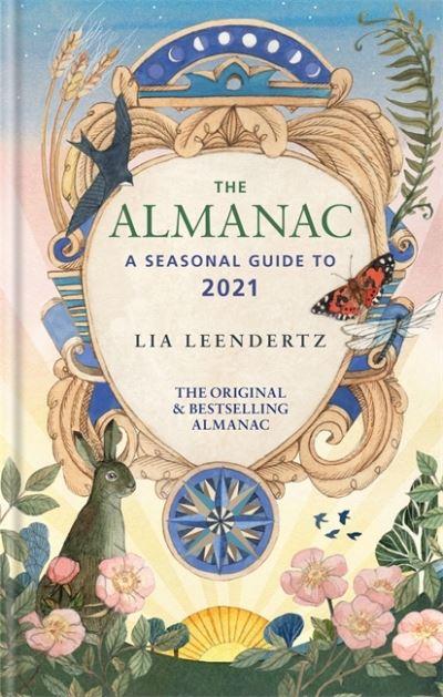 The Almanac: A Seasonal Guide to 2021 by Lia Leendertz