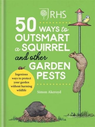 RHS 50 Ways to Outsmart a Squirrel & Other Garden Pests: Ingenious ways to prote by Simon Akeroyd