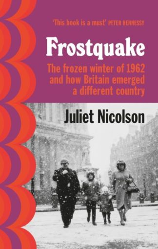 Frostquake: The frozen winter of 1962 and how Britain emerged a different countr by Juliet Nicolson