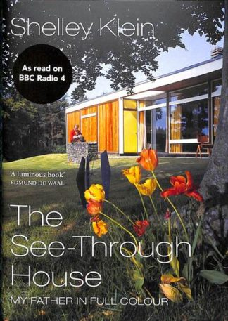 The See-Through House: My Father in Full Colour by Shelley Klein