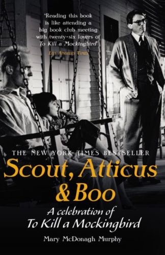 Scout, Atticus & Boo: A Celebration of to Kill a Mockingbird by Mary McDonagh Murphy