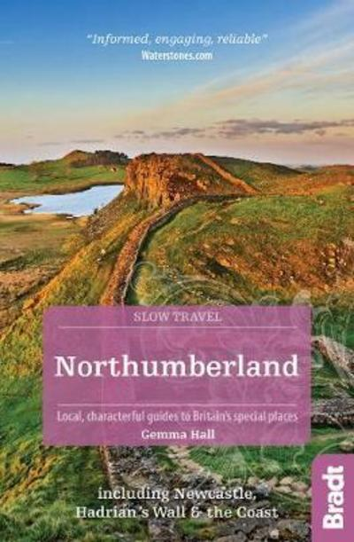 Northumberland (Slow Travel): including Newcastle, Hadrian's Wall and the Coast. by Gemma Hall