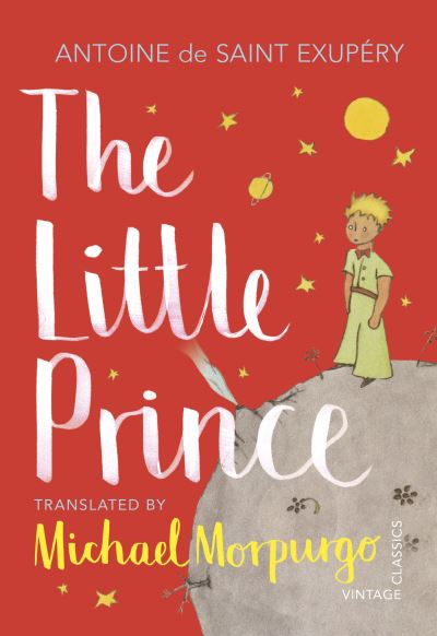 The Little Prince: A new translation by Michael Morpurgo by Antoine De Saint-Exupery