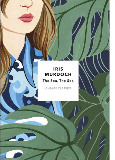The Sea, The Sea: Vintage Classics Murdoch Series by Iris Murdoch