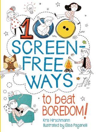 100 Screen-Free Ways To Beat Boredom (CCR18) by Kris Hirschmann