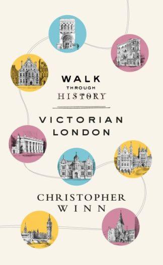 Walk Through History: Discover Victorian London by Christopher Winn
