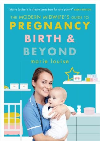The Modern Midwife's Guide to Pregnancy, Birth and Beyond by Marie Louise