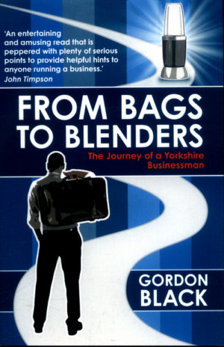From Bags to Blenders: The Journey of a Yorkshire Businessman by Gordon Black