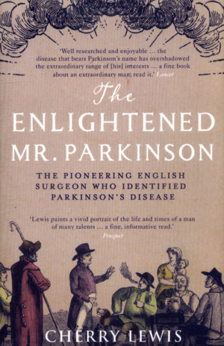 The Enlightened Mr. Parkinson: The Pioneering Life of a Forgotten English Surgeo by Cherry Lewis