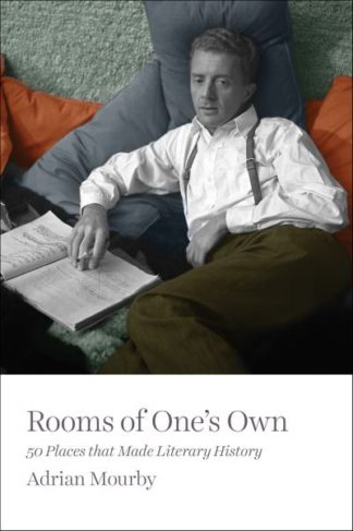 Rooms of One's Own: 50 Places That Made Literary History by Adrian Mourby