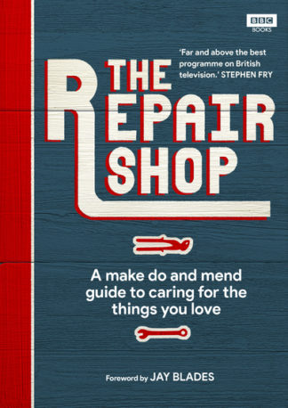 The Repair Shop: A Make Do and Mend Handbook by Karen Farrington