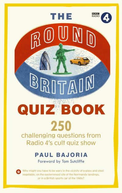 The Round Britain Quiz Book: 250 challenging questions from Radio 4's cult quiz  by Paul Bajoria