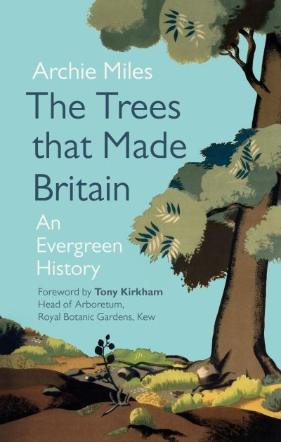 The Trees that Made Britain by Archie Miles