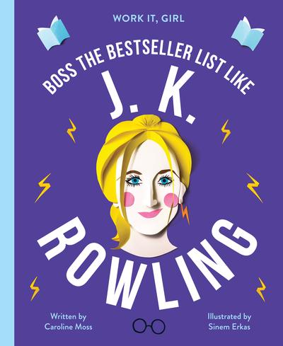 Work it, Girl: Boss the Bestseller List Like J.K. Rowling by Caroline Moss